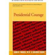 Presidential Courage by Wilbur Cross