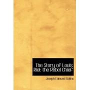 The Story of Louis Riel by Joseph Edmund Collins