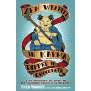 ZEN Wrapped in Karma and Dipped in Chocolate by Brad Warner