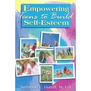 Empowering Teens to Build Self-Esteem by Suzanne E. Herrill