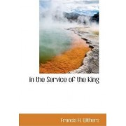 In the Service of the King by Francis H Withers