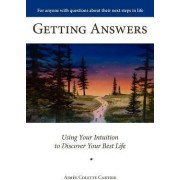 Getting Answers Using Your Intuition to Discover Your Best Life by Aime Colette Cartier