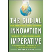 The Social Innovation Imperative: Create Winning Products, Services, and Programs That Solve Society's Most Pressing Challenges by Sandra M. Bates