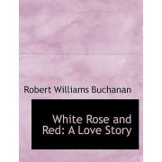 White Rose and Red by Robert Williams Buchanan