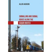Signalling and Signal Boxes Along the SE&CR Routes by Allen Jackson