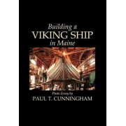 Building a Viking Ship in Maine by Paul T Cunningham