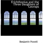 Erichthonius and the Three Daughters of Cecrops by Professor Benjamin Powell