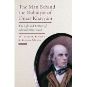 Man Behind the Rubaiyat of Omar Khayyam by William H. Martin