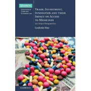 Trade, Investment, Innovation and Their Impact on Access to Medicines: An Asian Perspective