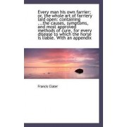 Every Man His Own Farrier; Or, the Whole Art of Farriery Laid Open by Francis Clater