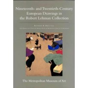 The Robert Lehman Collection at the Metropolitan Museum of Art: Nineteenth and Twentieth Century European Drawings v. 9 by Richard R. Brettell