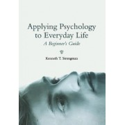 Applying Psychology to Everyday Life by Kenneth T. Strongman