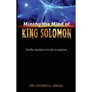 Mining the Mind of King Solomon: Godly Wisdom for All Occasions