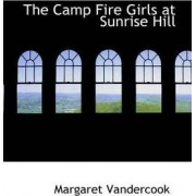 The Camp Fire Girls at Sunrise Hill by Margaret Vandercook