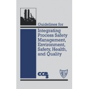 Guidelines for Integrating Process Safety Management, Environment, Safety, Health and Quality by CCPS (Center for Chemical Process Safety)