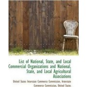 List of National, State, and Local Commercial Organizations and National, State, and Local Agricultu by I States Interstate Commerce Commission
