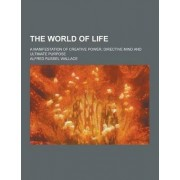 The World of Life; A Manifestation of Creative Power, Directive Mind and Ultimate Purpose by Alfred Russell Wallace