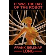 It Was the Day of the Robot by Frank Belknap Long