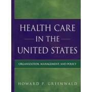 Health Care in the United States by Howard P. Greenwald