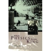 When Physics Became King by I.R. Morus