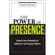 The Power of Presence: Unlock Your Potential to Influence and Engage Others by Kristia Hedges