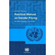 United Nations Practical Manual on Transfer Pricing for Developing Countries by United Nations: Department of Economic and Social Affairs
