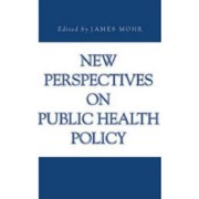 New Perspectives on Public Health Policy by James Mohr