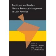 Traditional and Modern Natural Resource Management in Latin America by Francisco J. Pichon