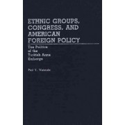 Ethnic Groups, Congress, and American Foreign Policy by Paul Y. Watanabe