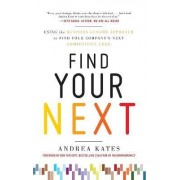 Find Your Next: Using the Business Genome Approach to Find Your Company's Next Competitive Edge by Andrea Kates