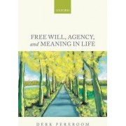 Free Will, Agency, and Meaning in Life by Derk Pereboom