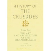A History of the Crusades: Art and Architecture of the Crusader States v. 4 by Harry W. Hazard