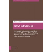 Fatwa in Indonesia: An Analysis of Dominant Legal Ideas and Mode of Thought of Fatwa-Making Agencies and Their Implications in the Post-Ne