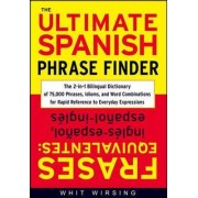 The Ultimate Spanish Phrase Finder by Whit Wirsing