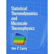 Statistical Thermodynamics and Microscale Thermophysics by Van P. Carey