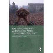 Eastern Christianity and Politics in the Twenty-First Century by Lucian N. Leustean