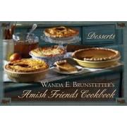 Wanda E. Brunstetter's Amish Friends Cookbook: Desserts by Wanda E Brunstetter