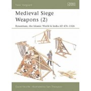 Medieval Siege Weapons: Byzantium, the Islamic World and India Pt. 2 by David Nicolle