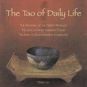 The Tao of Daily Life: The Mysteries of the Orient Revealed - The Joys of Inner Harmony Found - The Path to Enlightenment Illuminated