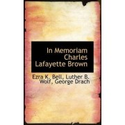 In Memoriam Charles Lafayette Brown by Luther B Wolf George Drach K Bell