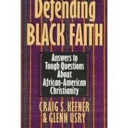 Defending Black Faith by Graig S. Keener