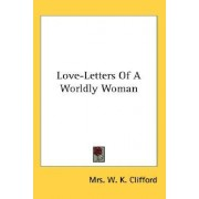 Love-Letters of a Worldly Woman by Mrs W K Clifford
