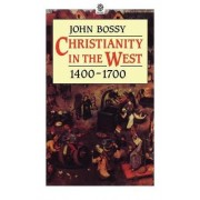 Christianity in the West 1400-1700 by John Bossy