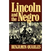Lincoln and the Negro by Benjamin Quarles