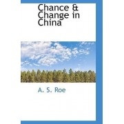 Chance & Change in China by A S Roe