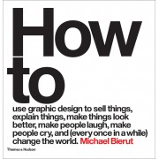 How to use graphic design to sell things, explain things, make things look better, make people laugh, make people cry, and (every once in a while) change the world(Michael Bierut)