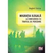 Migratia ilegala la confluenta cu traficul de persoane - Anghel Stoica