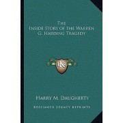 The Inside Story of the Warren G. Harding Tragedy by Harry M Daugherty
