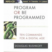 Program or Be Programmed by Douglas Rushkoff