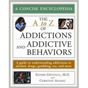 The A to Z of Addictions and Addictive Behaviors by Esther Gwinnell